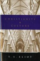 Christianity and Culture: The Idea of a Christian Society AND Notes Towards the Definition of Cultur 0156177358 Book Cover