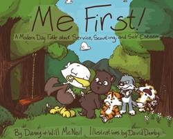 Me First!: A Modern Day Fable about Service, Scouting, and Self-Esteem 0990455203 Book Cover