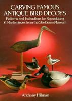 Carving Famous Antique Bird Decoys: Patterns and Instructions for Reproducing 16 Masterpieces from the Shelburne Museum 0486257991 Book Cover