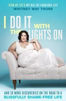 I Do It With the Lights On: And 10 More Discoveries on the Road to a Blissfully Shame-Free Life 0399594507 Book Cover