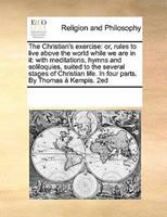 The Christians Pattern, Or, a Divine Treatise of the Imitation of Christ Written Originally in Latine by Thomas a Kempis, Above 200 Years Since. (1664) 1171193769 Book Cover