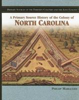 A Primary Source History of the Colony of North Carolina 1404204326 Book Cover