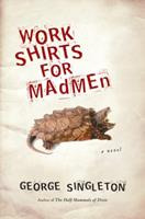 Work Shirts for Madmen 0156034395 Book Cover