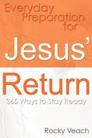 Everyday Preparation for Jesus' Return: 365 Ways to Get Ready for His Return 0615505651 Book Cover