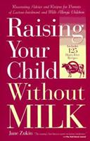 Raising Your Child Without Milk: Reassuring Advice and Recipes for Parents of Lactose-Intolerant and Milk- Allergic Children 0761501312 Book Cover