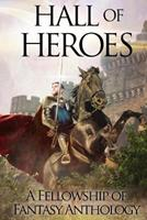 Hall of Heroes (Fellowship of Fantasy, #2) 1548275336 Book Cover