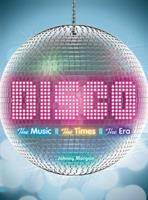 Disco: The Music, the Times, the Era 1402780354 Book Cover