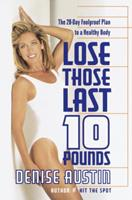 Lose Those Last 10 Pounds: The 28-Day Foolproof Plan to a Healthy Body 0767904699 Book Cover