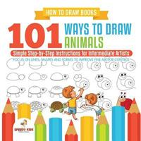 How to Draw Books. 101 Ways to Draw Animals. Simple Step-By-Step Instructions for Intermediate Artists. Focus on Lines, Shapes and Forms to Improve Fine Motor Control 1541947975 Book Cover