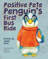 Positive Pete Penguin's First Bus Ride 1684012058 Book Cover