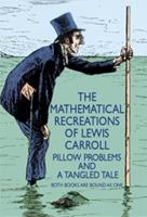 Mathematical Recreations of Lewis Carroll: Pillow Problems and a Tangled Tale 0486204936 Book Cover