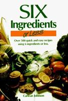 Six Ingredients or Less: Over 500 Quick and Easy Recipes Using 6 Ingredients or Less 0942878019 Book Cover