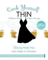 Cook Yourself Thin: Skinny Meals You Can Make in Minutes
