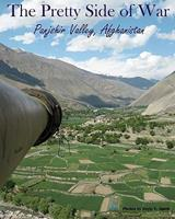 The Pretty Side of War: Panjshir Valley, Afghanistan 1453786031 Book Cover