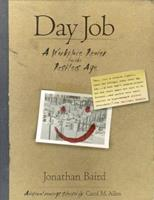 Day Job: A Workplace Reader for the Restless Age 0312263074 Book Cover