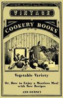 Vegetable Variety - Or How to Enjoy a Meatless Meal with New Recipes 1445512351 Book Cover