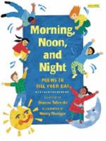 Morning, Noon, And Night: Poems To Fill Your Day 1572551275 Book Cover