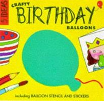 Crafty Birthday Balloons [With *] 1874735573 Book Cover