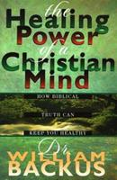 The Healing Power of the Christian Mind: How Biblical Truth Can Keep You Healthy 0739400746 Book Cover
