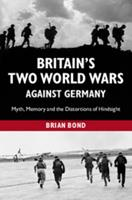 Britain's Two World Wars Against Germany: Myth, Memory and the Distortions of Hindsight 1107659132 Book Cover