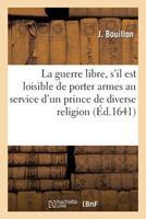 La Guerre Libre, S'Il Est Loisible de Porter Armes Au Service D'Un Prince de Diverse Religion 2013691815 Book Cover