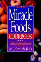 The Miracle Foods Cookbook: Easy, Low-Cost Recipes and Menus With Antioxidant-Rich Vegetables and Fruits That Help You Lose Weight, Fight Disease, A 047134687X Book Cover