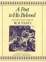 A Poet to His Beloved: The Early Love Poems of W.B. Yeats 0312619863 Book Cover