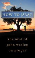 How to Pray:  The Best Of John Wesley (Value Books) 1602600147 Book Cover