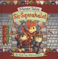 Sir Squeakalot: A Pop-up Adventure (Mouse Tales) 1840116684 Book Cover