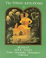 The Three Kingdoms: Russian Folk Tales from Alexander Afanasiev's Collection 5050043905 Book Cover