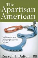 The Apartisan American: Dealignment and the Transformation of Electoral Politics 1452216940 Book Cover