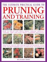 The Ultimate Practical Guide to Pruning and Training: How to Prune and Train Trees, Shrubs, Hedges, Topiary, Tree and Soft Fruit, Climbers and Roses 178019353X Book Cover