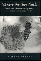 Where the Bee Sucks: Workers, Drones and Queens of Contemporary American Poetry 1878580639 Book Cover