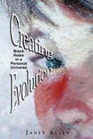 Creating Evolution: Black Holes in a Personal Universe 1466360623 Book Cover