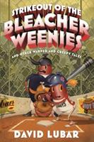 Strikeout of the Bleacher Weenies: And Other Warped and Creepy Tales 0765377268 Book Cover