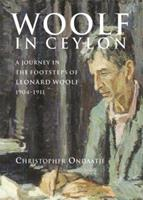 Woolf in Ceylon: An Imperial Journey in the Shadow of Leonard Woolf, 1904-1911 0002007185 Book Cover
