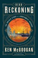 Dead Reckoning: The Untold Story of the Northwest Passage 1443441279 Book Cover