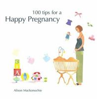 100 Tips for a Happy Pregnancy 0764157639 Book Cover