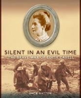 Silent in An Evil Time: The Brave War of Edith Cavell 0887767370 Book Cover
