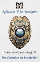 Reflections of an Investigator: In Pursuit of Justice Book III 1935786180 Book Cover