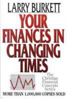 Your Finances In Changing Times (The Christian Financial Concepts Series) 0802425488 Book Cover