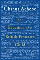 The Education of a British-Protected Child: Essays 0307473678 Book Cover