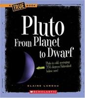 Pluto: From Planet to Dwarf (True Books) 0531125661 Book Cover