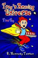 TROY'S AMAZING UNIVERSE: T for Toy (Troy's Amazing Universe) 0974318515 Book Cover