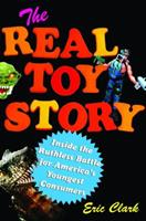 The Real Toy Story: Inside the Ruthless Battle for America's Youngest Consumers 1451646135 Book Cover
