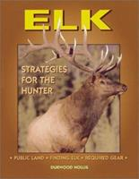 Elk: Strategies for the Hunter 0873419081 Book Cover