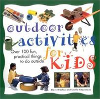 Outdoor Activities for Kids: Over 100 Fun, Practical Things to Do Outside 1859679153 Book Cover