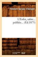 L'Enfer, Satire... Publiee... (Ed.1873) 2012677533 Book Cover