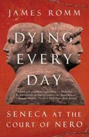 Dying Every Day: Seneca at the Court of Nero 0307743748 Book Cover