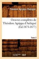 Oeuvres Compla]tes de Tha(c)Odore Agrippa D'Aubigna(c). Tome 3 (A0/00d.1873-1877) 201259557X Book Cover
